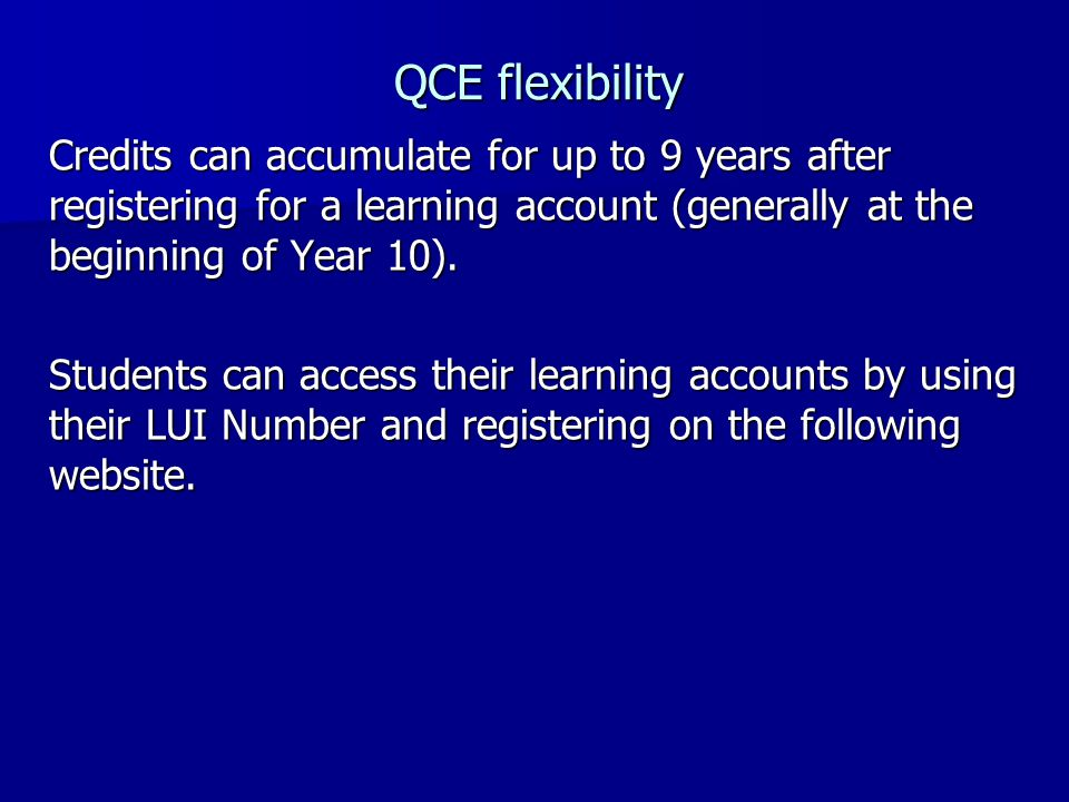 QCE flexibility Credits can accumulate for up to 9 years after registering for a learning account (generally at the beginning of Year 10).
