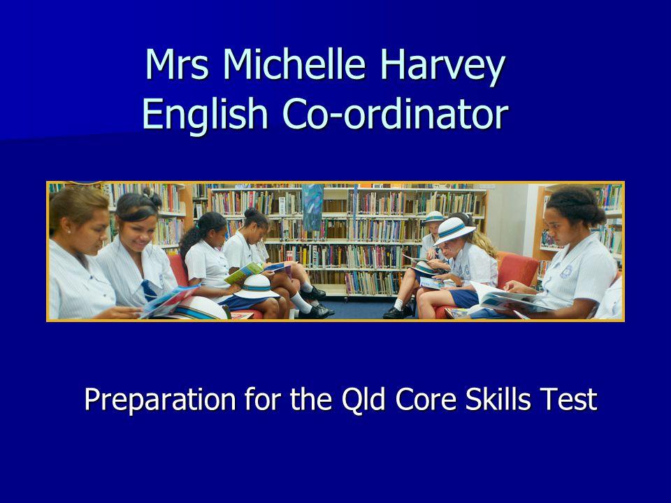 Mrs Michelle Harvey English Co-ordinator Preparation for the Qld Core Skills Test Preparation for the Qld Core Skills Test