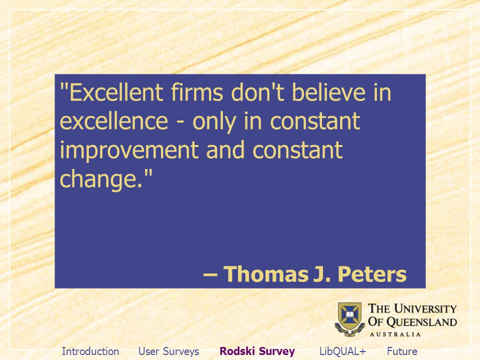Excellent firms don t believe in excellence - only in constant improvement and constant change. – Thomas J.