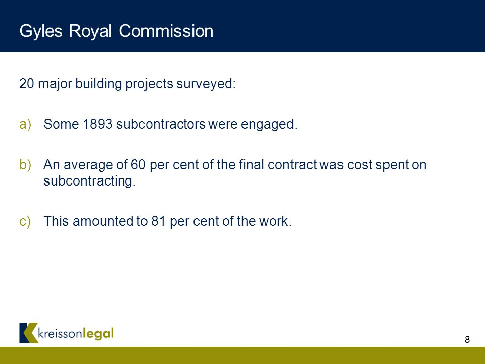 8 Gyles Royal Commission 20 major building projects surveyed: a)Some 1893 subcontractors were engaged.