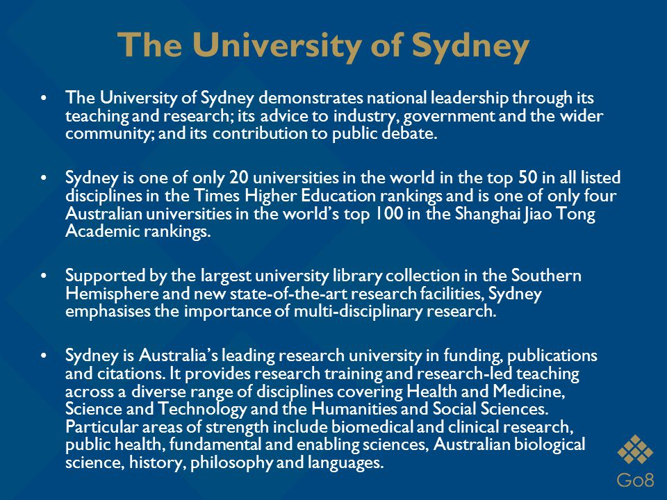 The University of Sydney The University of Sydney demonstrates national leadership through its teaching and research; its advice to industry, government and the wider community; and its contribution to public debate.