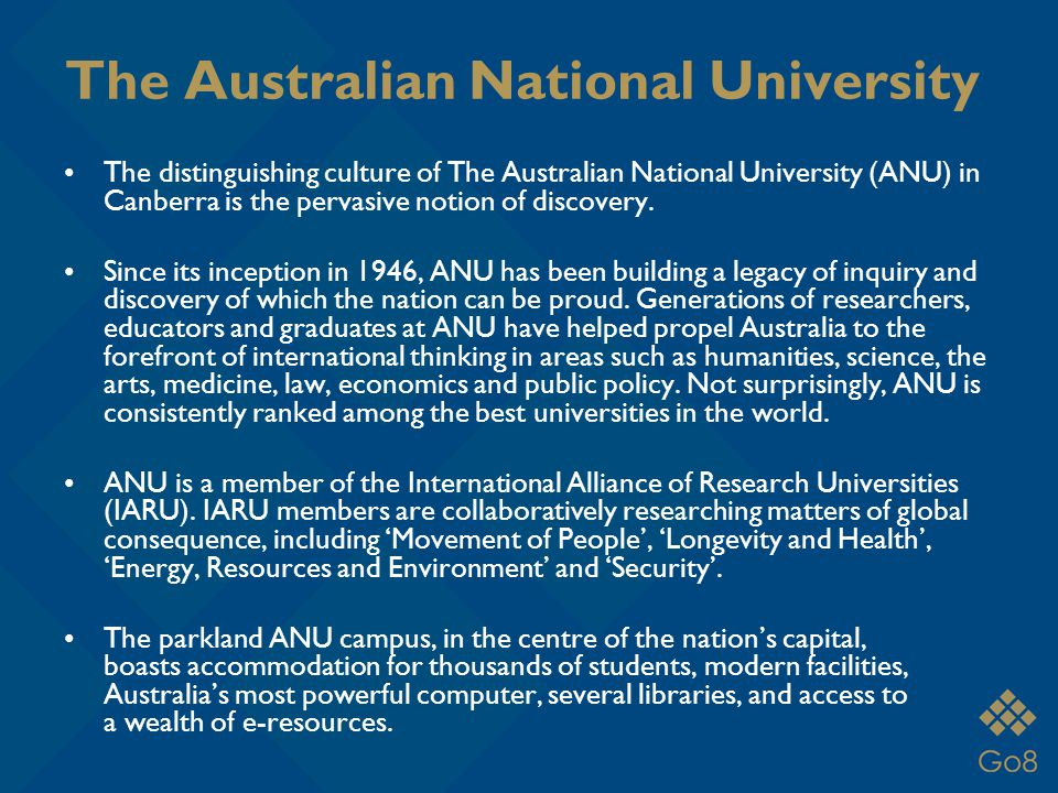The Australian National University The distinguishing culture of The Australian National University (ANU) in Canberra is the pervasive notion of discovery.
