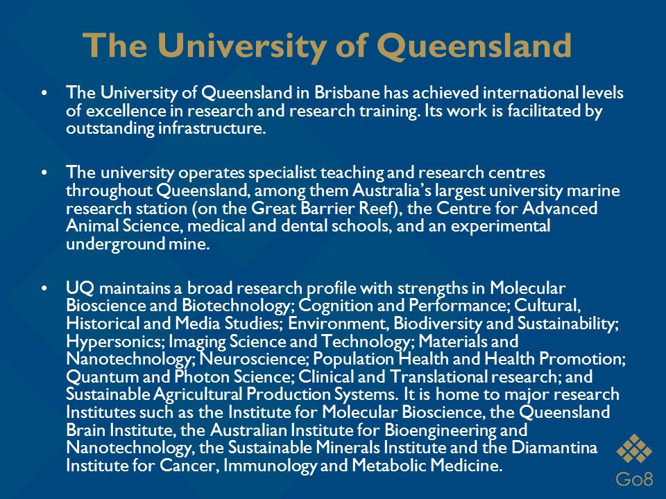 The University of Queensland The University of Queensland in Brisbane has achieved international levels of excellence in research and research training.