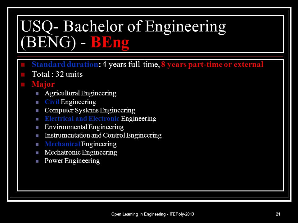 Open Learning in Engineering - ITEPoly-201321 USQ- Bachelor of Engineering (BENG) - BEng Standard duration: 4 years full-time, 8 years part-time or ex
