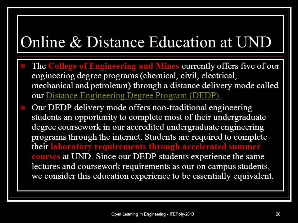 Open Learning in Engineering - ITEPoly-201326 Online & Distance Education at UND The College of Engineering and Mines currently offers five of our eng