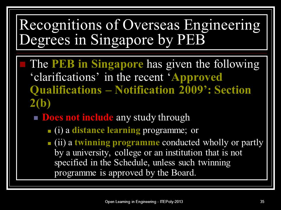 Open Learning in Engineering - ITEPoly-201335 Recognitions of Overseas Engineering Degrees in Singapore by PEB The PEB in Singapore has given the foll