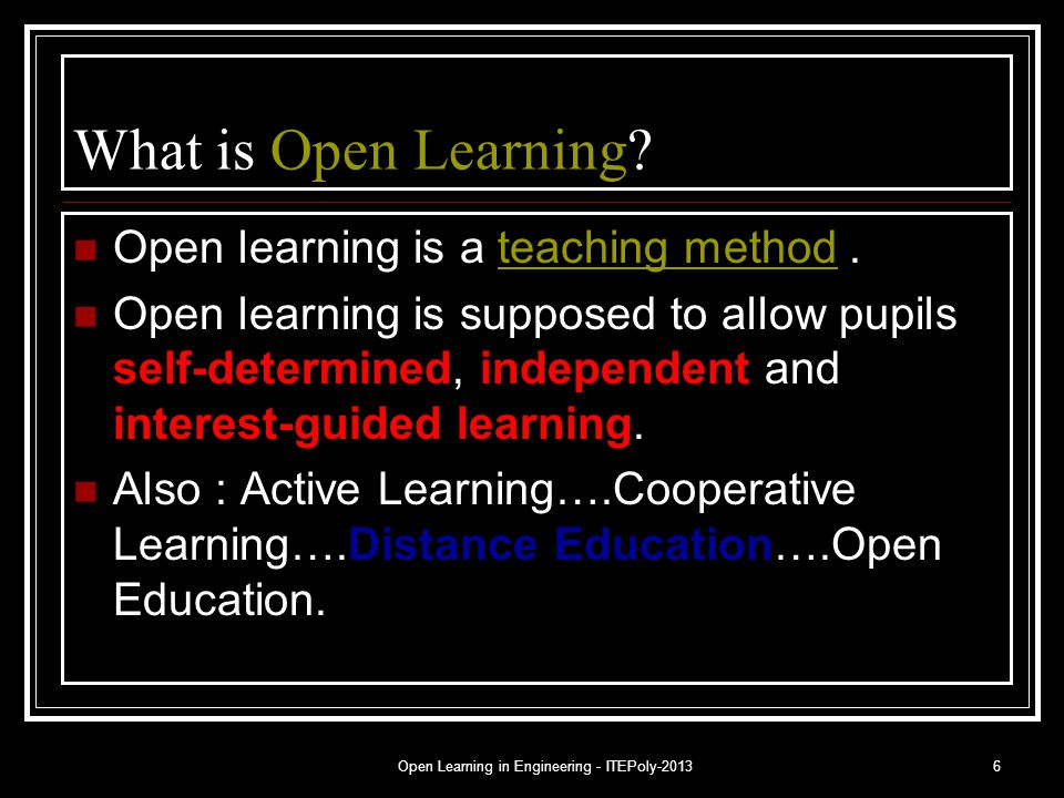Open Learning in Engineering - ITEPoly-20136 What is Open Learning? Open learning is a teaching method.teaching method Open learning is supposed to al
