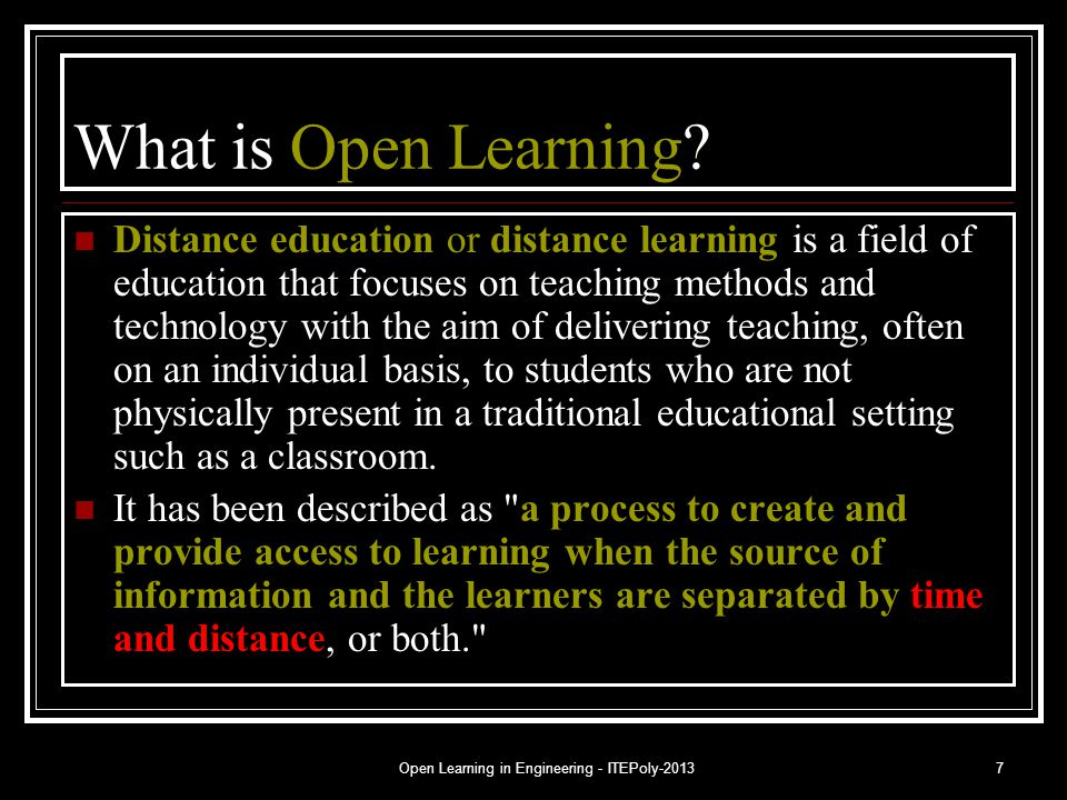 Open Learning in Engineering - ITEPoly-20137 What is Open Learning? Distance education or distance learning is a field of education that focuses on te