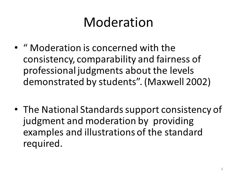 5 Moderation: being confident about teacher judgments Comparable assessment judgments result from teachers comparing their assessments with an agreed matrix, progression or specific assessment characteristics and agreeing on a level or 'standard'.