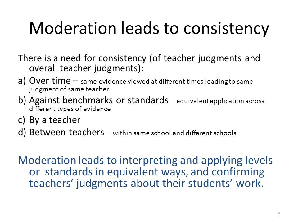 9 Moderation leads to comparability The focus of comparability is on the assessable performance, not on the assessment task.