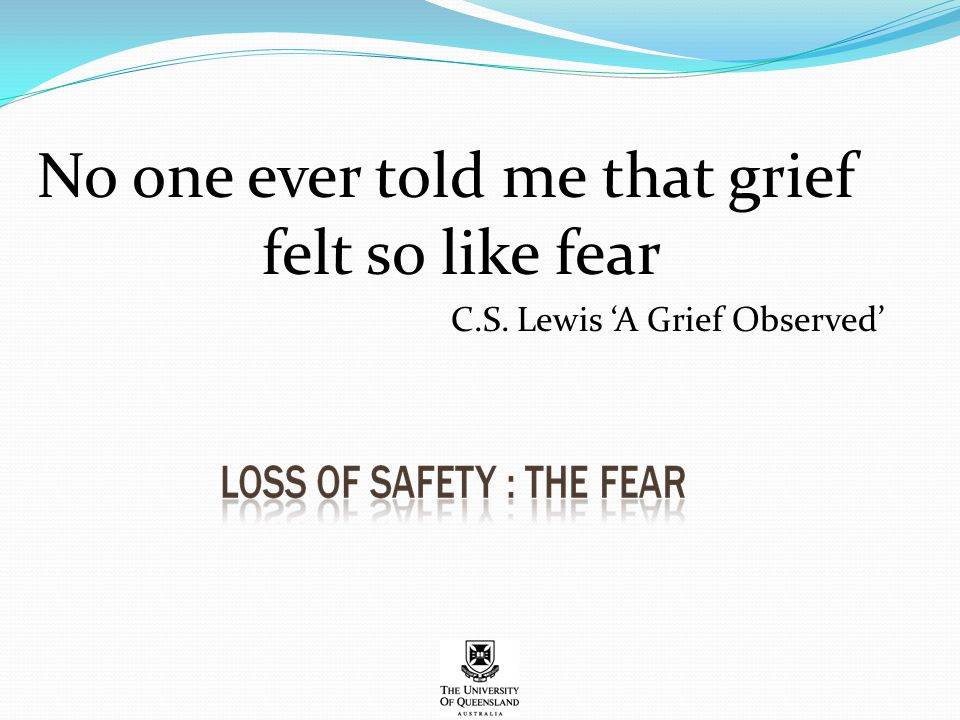 No one ever told me that grief felt so like fear C.S. Lewis 'A Grief Observed'