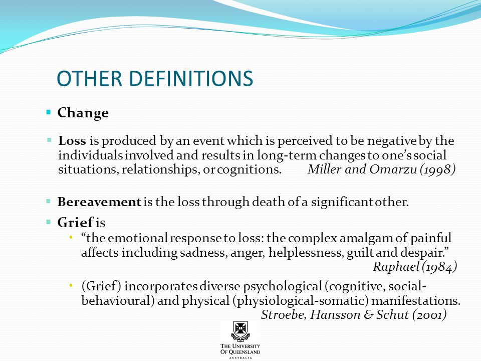 OTHER DEFINITIONS  Change  Loss is produced by an event which is perceived to be negative by the individuals involved and results in long-term chang