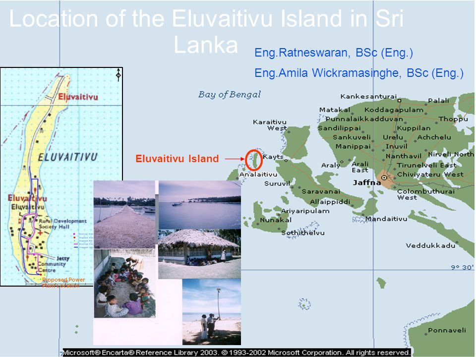 Location of the Eluvaitivu Island in Sri Lanka Eluvaitivu Island Proposed Power Plant Location Eng.Ratneswaran, BSc (Eng.) Eng.Amila Wickramasinghe, BSc (Eng.)