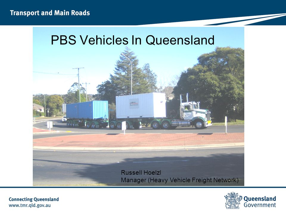 PBS Vehicles In Queensland Russell Hoelzl Manager (Heavy Vehicle Freight Network)