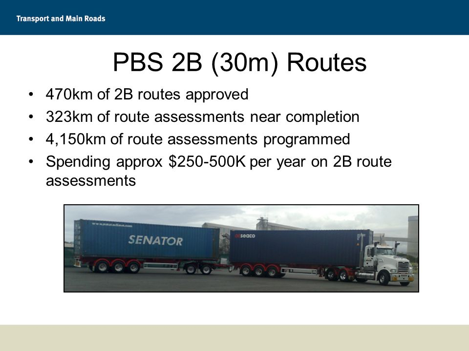 PBS 2B (30m) Routes 470km of 2B routes approved 323km of route assessments near completion 4,150km of route assessments programmed Spending approx $250-500K per year on 2B route assessments