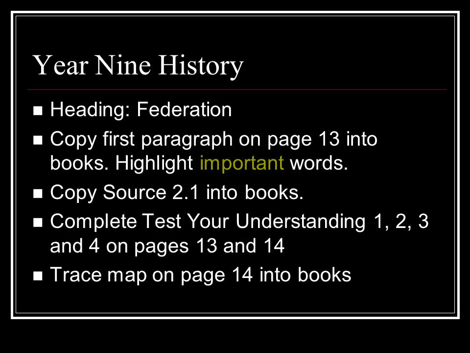 Year Nine History Heading: Federation Copy first paragraph on page 13 into books.