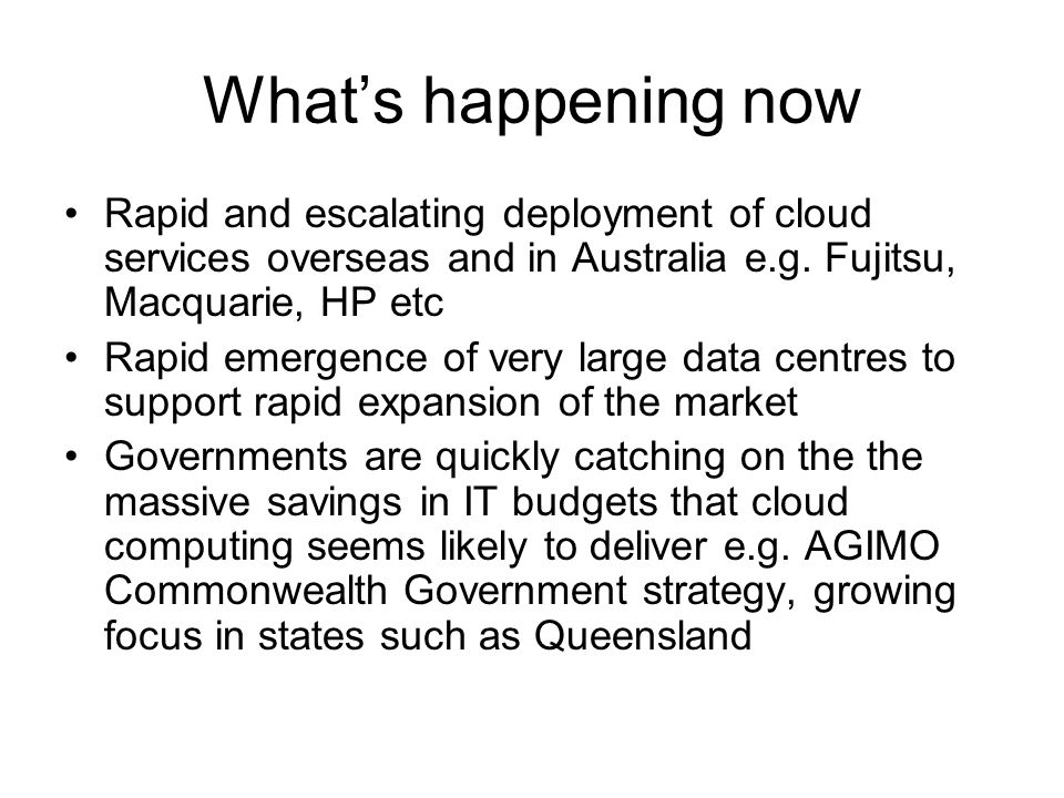 Industry reactions in Australia Vendors are moving quickly to establish cloud services Banks are moving slowly because of fears of reputational risk But many large and small firms are quickly embracing cloud services offered both here and overseas