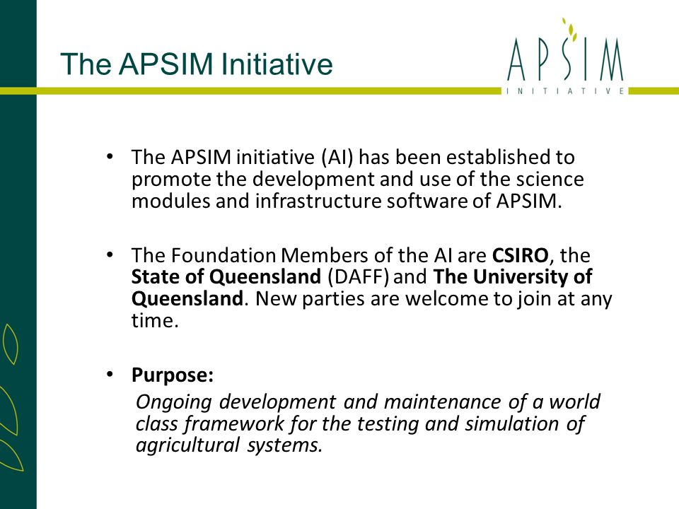 The APSIM initiative (AI) has been established to promote the development and use of the science modules and infrastructure software of APSIM.