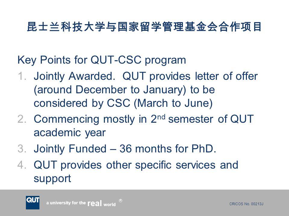 CRICOS No. 00213J a university for the world real R 昆士兰科技大学与国家留学管理基金会合作项目 Key Points for QUT-CSC program 1.Jointly Awarded. QUT provides letter of off