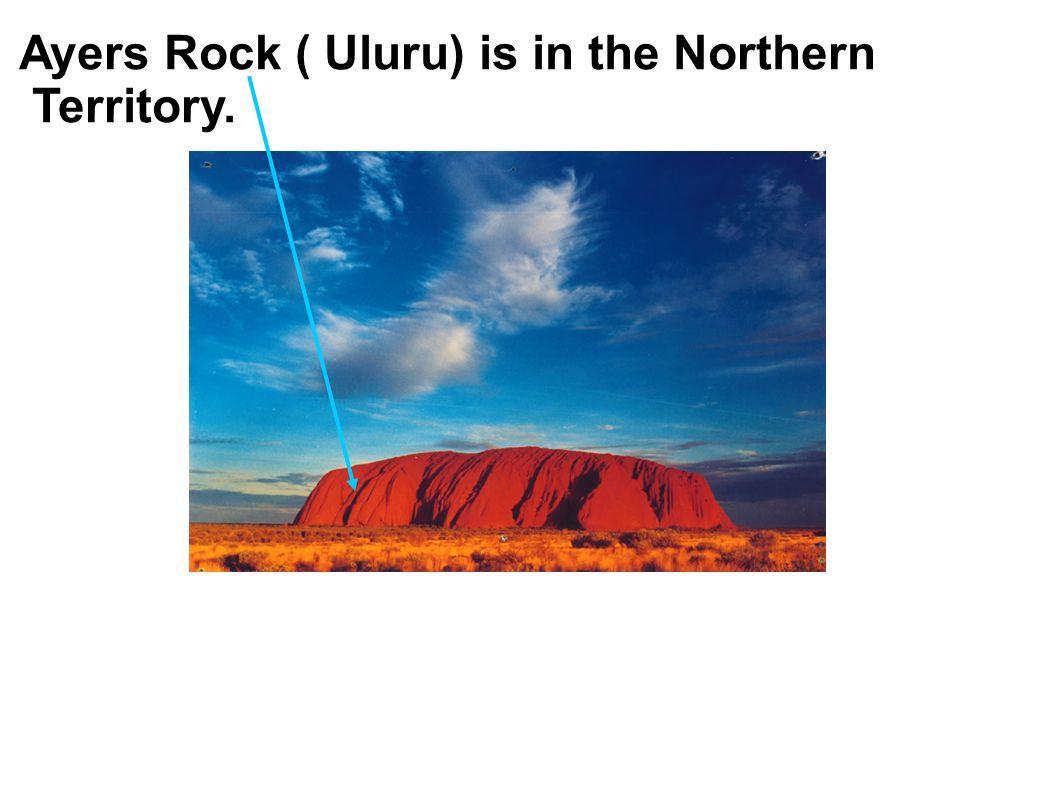 Ayers Rock ( Uluru) is in the Northern Territory.