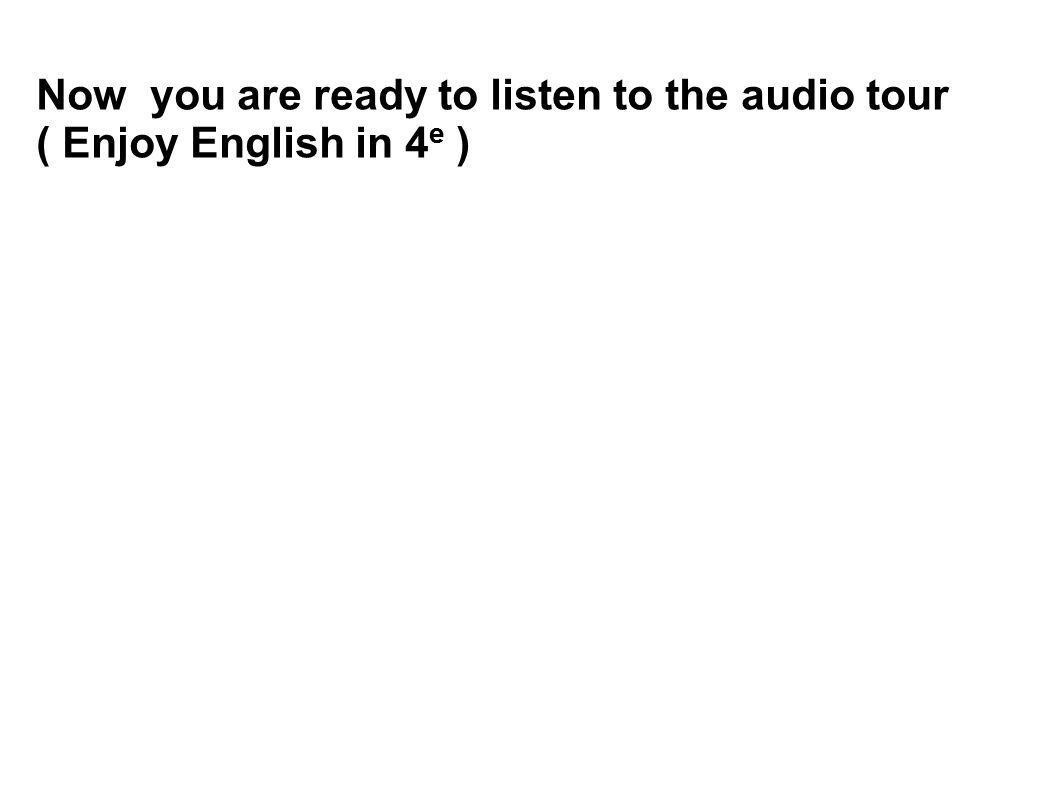Now you are ready to listen to the audio tour ( Enjoy English in 4 e )
