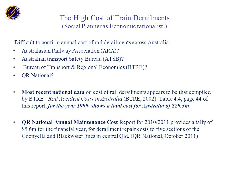 The High Cost of Train Derailments (Social Planner as Economic rationalist!) Difficult to confirm annual cost of rail derailments across Australia.