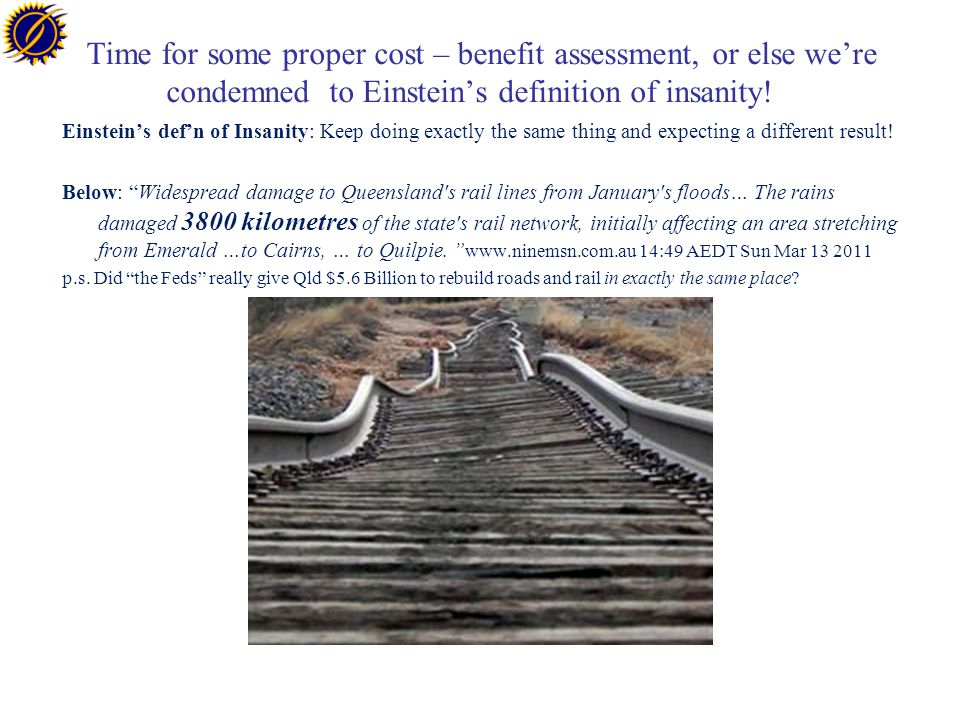 Time for some proper cost – benefit assessment, or else we're condemned to Einstein's definition of insanity.