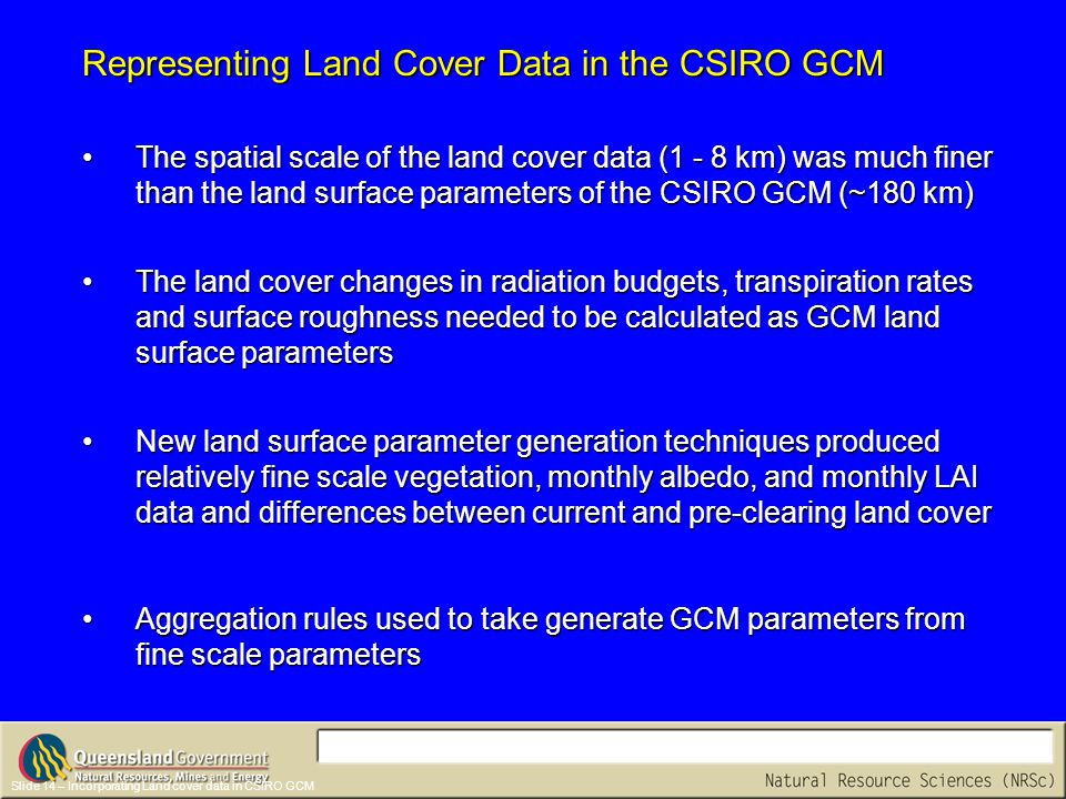 Slide 14 – Incorporating Land cover data in CSIRO GCM The spatial scale of the land cover data (1 - 8 km) was much finer than the land surface paramet