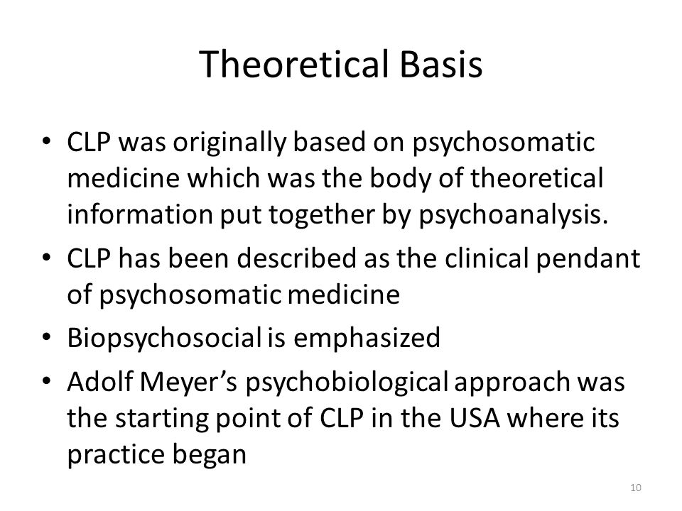 Theoretical Basis CLP was originally based on psychosomatic medicine which was the body of theoretical information put together by psychoanalysis. CLP