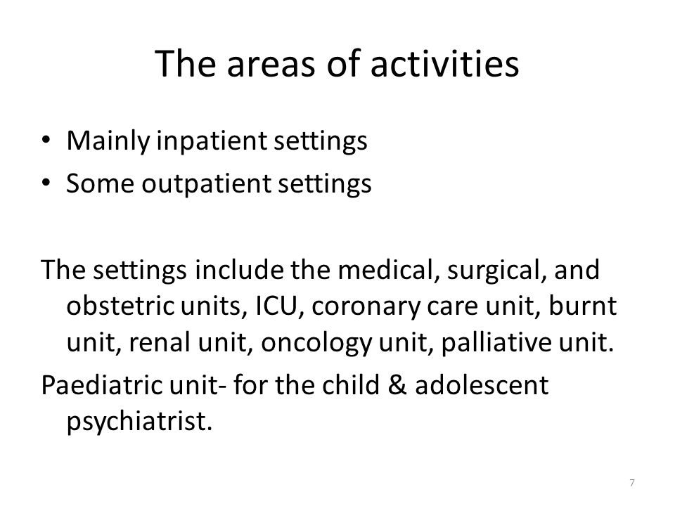 The areas of activities Mainly inpatient settings Some outpatient settings The settings include the medical, surgical, and obstetric units, ICU, coronary care unit, burnt unit, renal unit, oncology unit, palliative unit.