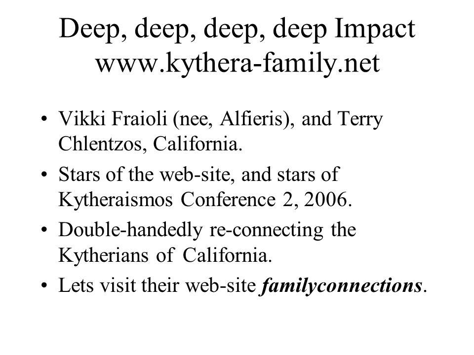 Deep, deep, deep, deep Impact www.kythera-family.net Vikki Fraioli (nee, Alfieris), and Terry Chlentzos, California.