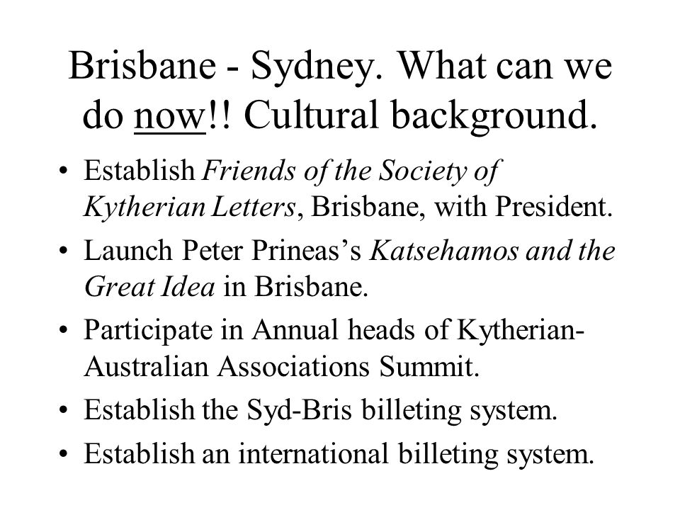 Brisbane - Sydney. What can we do now!. Cultural background.