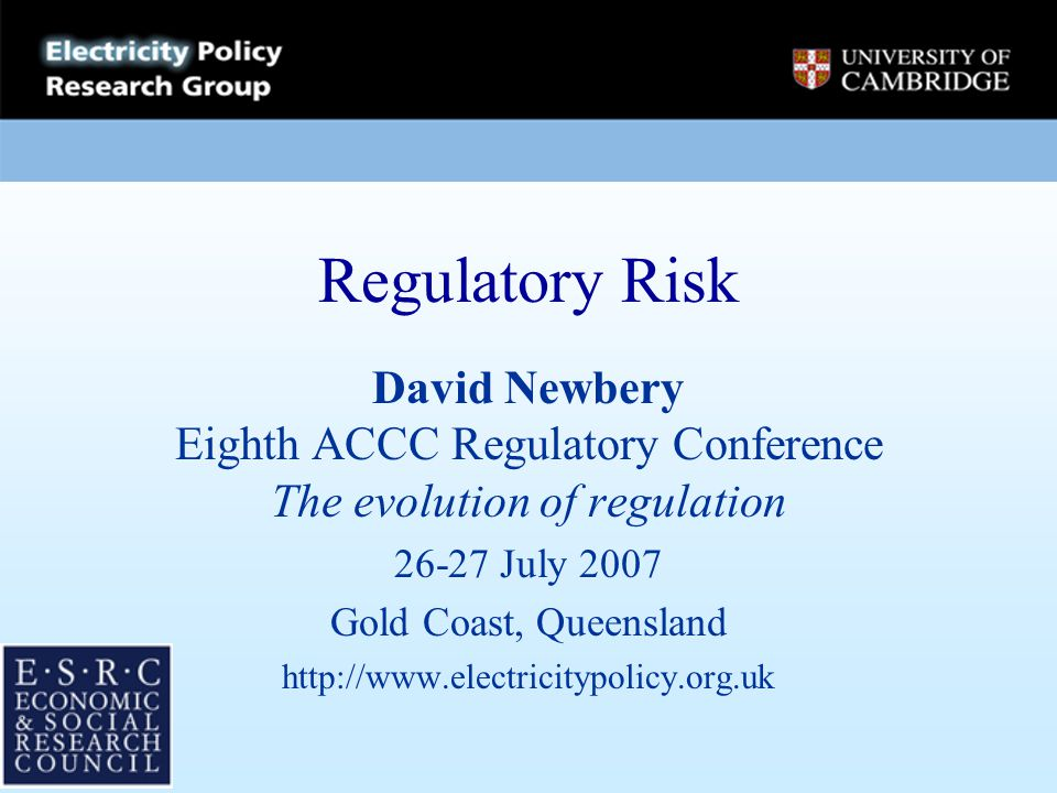Regulatory Risk David Newbery Eighth ACCC Regulatory Conference The evolution of regulation 26-27 July 2007 Gold Coast, Queensland http://www.electric