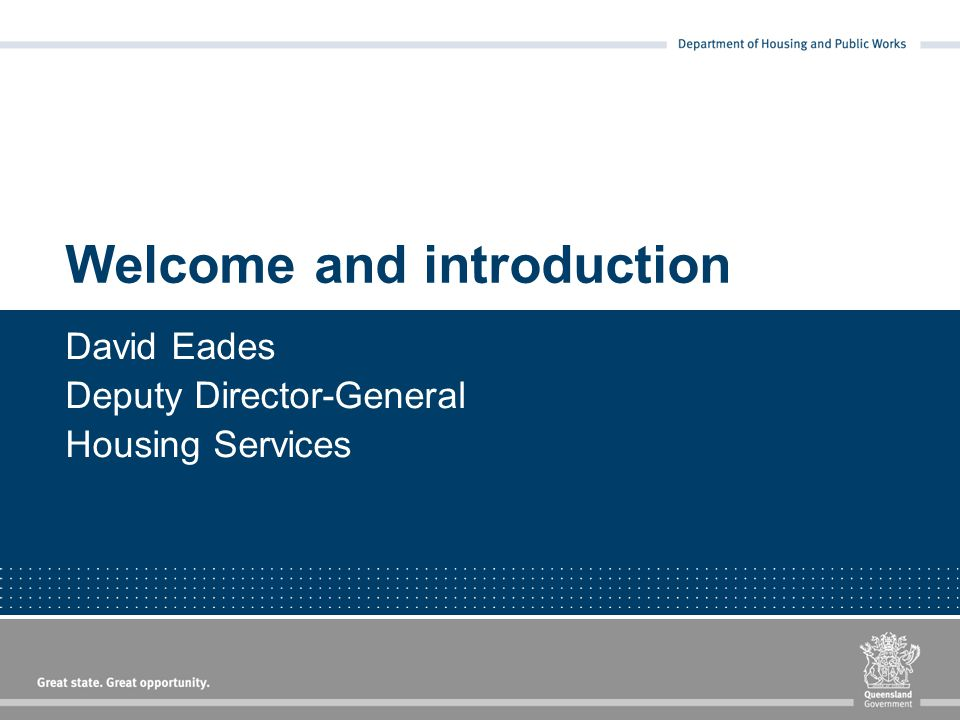 Welcome and introduction David Eades Deputy Director-General Housing Services