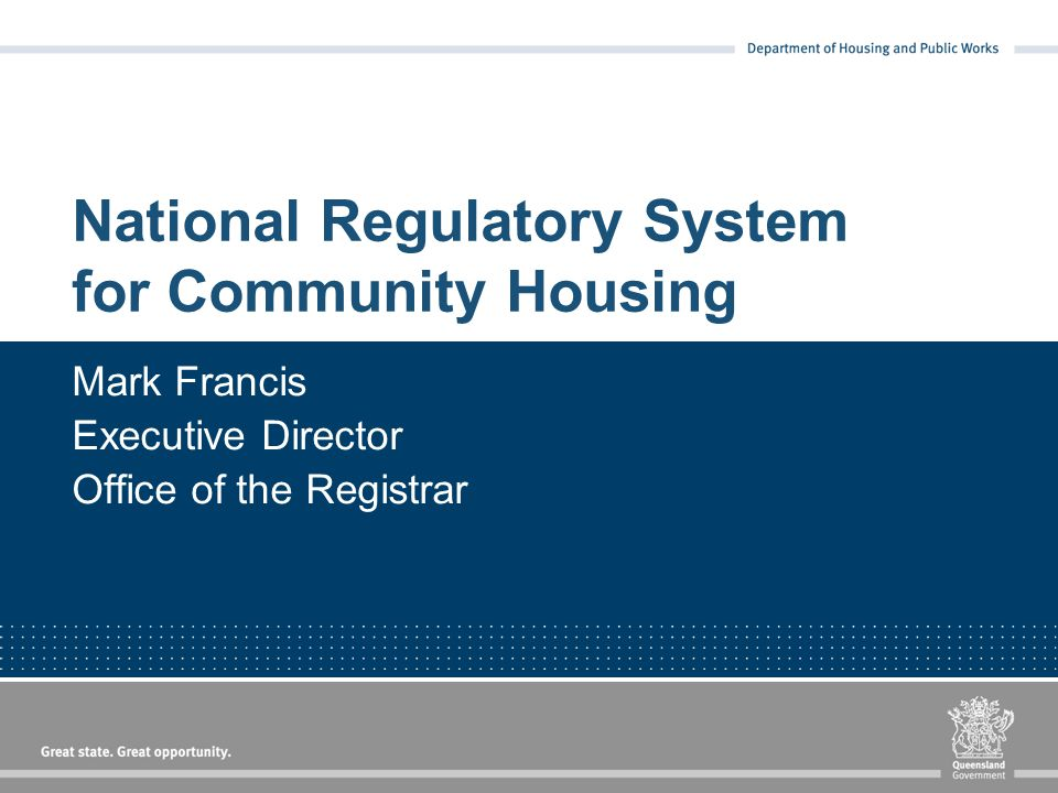 National Regulatory System for Community Housing Mark Francis Executive Director Office of the Registrar