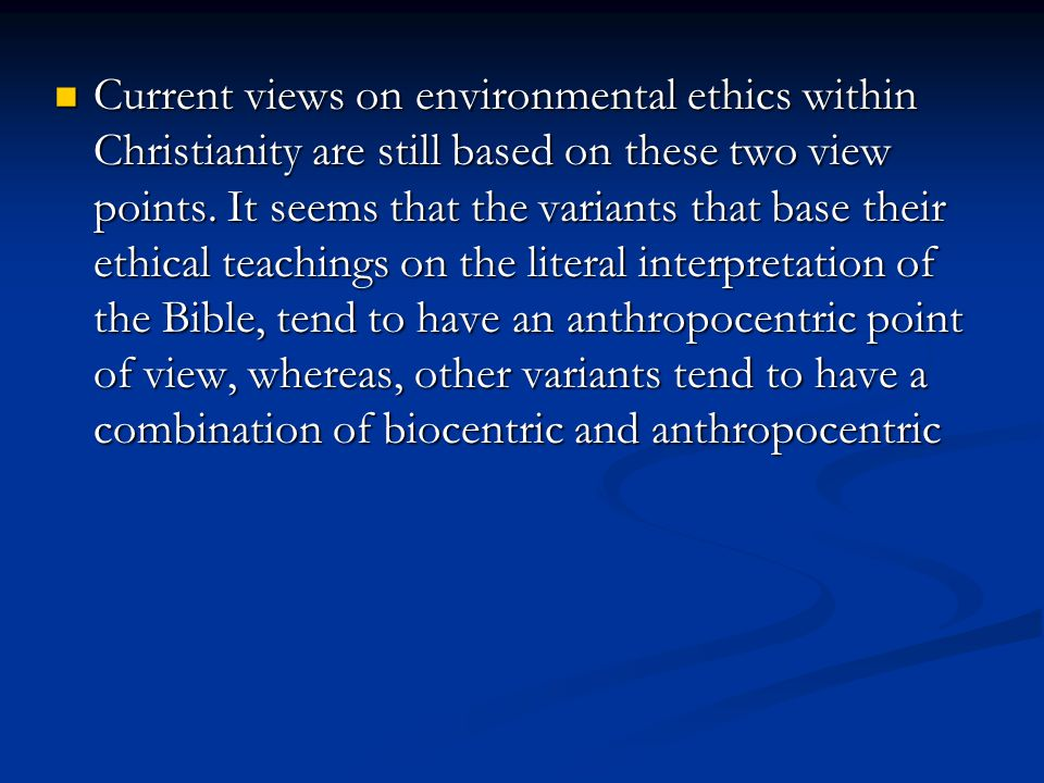 Christian Environmental Ethical Position. Human centred based on Dominion principal.
