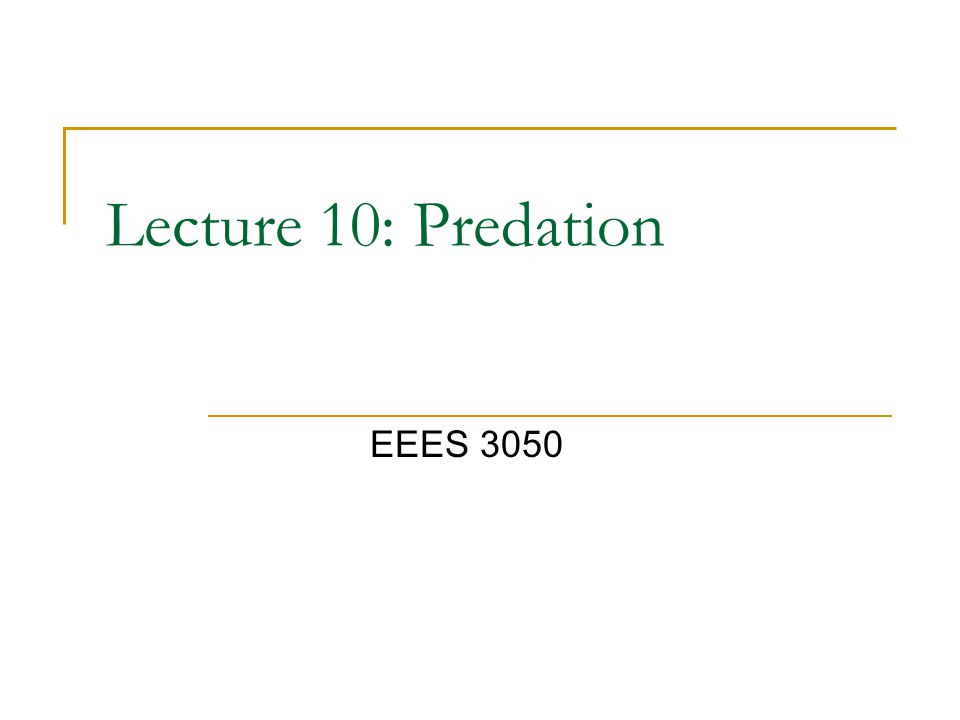 Lecture 10: Predation EEES 3050