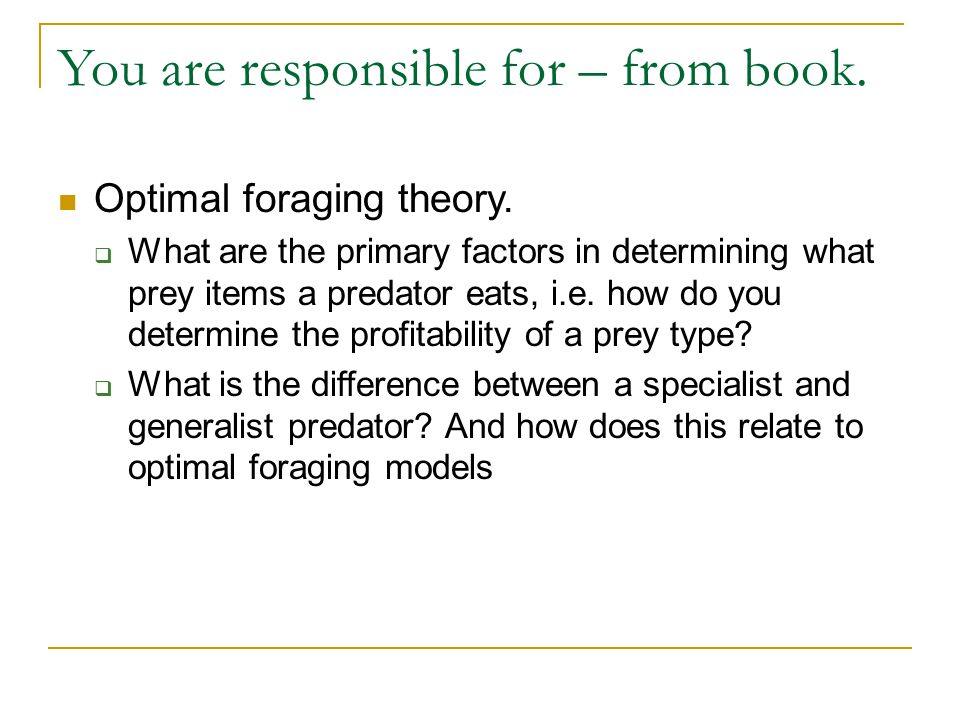 You are responsible for – from book. Optimal foraging theory.