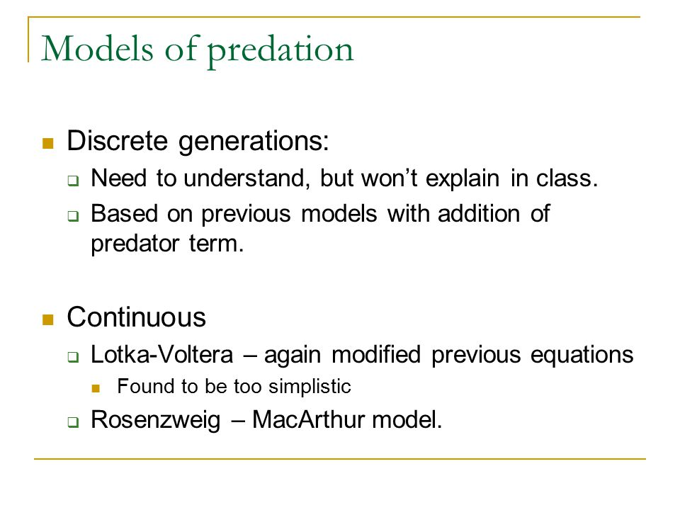 Models of predation Discrete generations:  Need to understand, but won't explain in class.