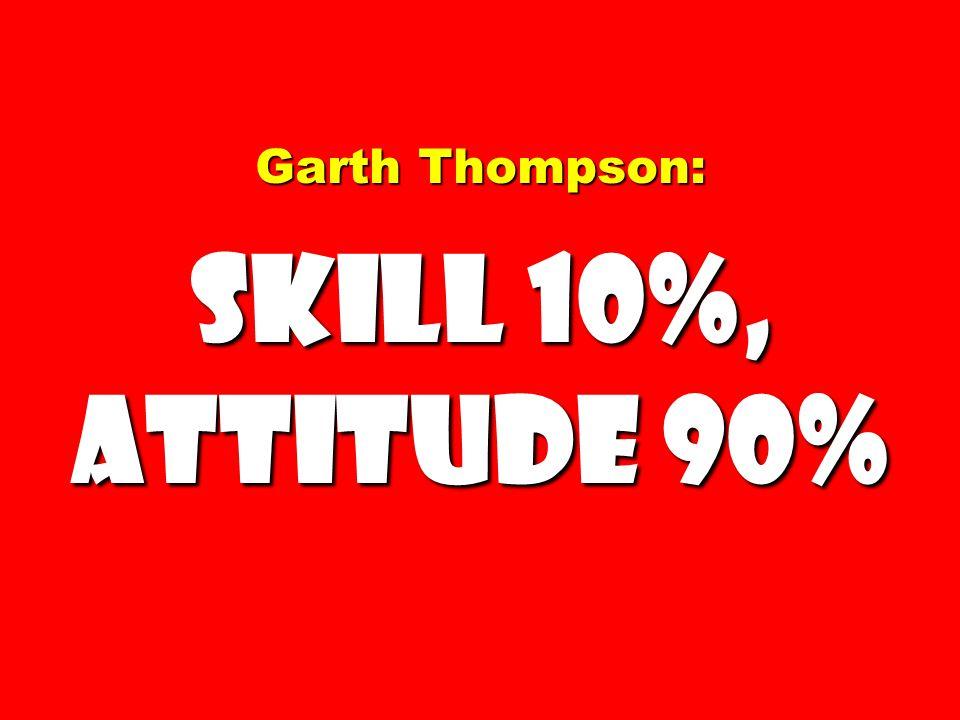 Garth Thompson: Skill 10%, Attitude 90%
