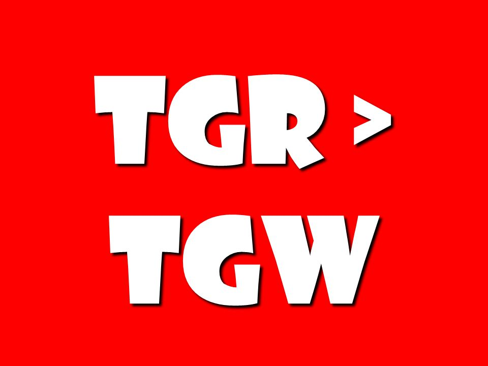 TGR > TGW TGR > TGW