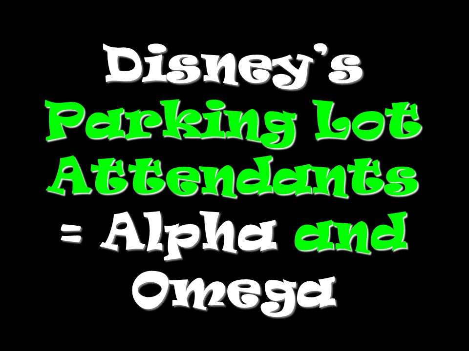 Disney's Parking Lot Attendants = Alpha and Omega