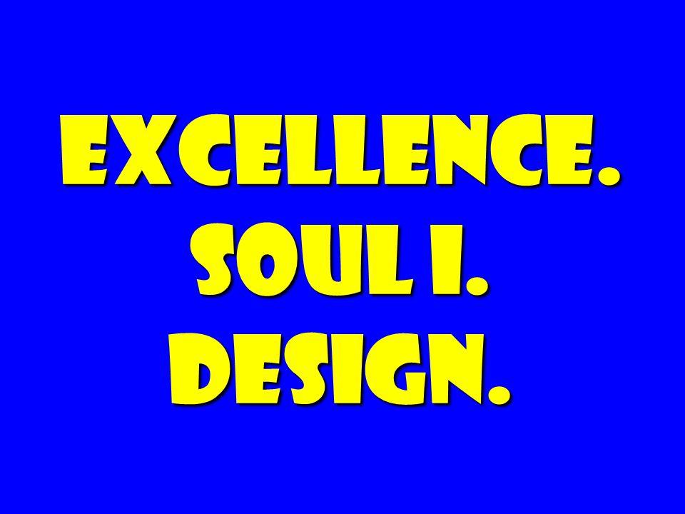 EXCELLENCE. SOUL I. DESIGN.