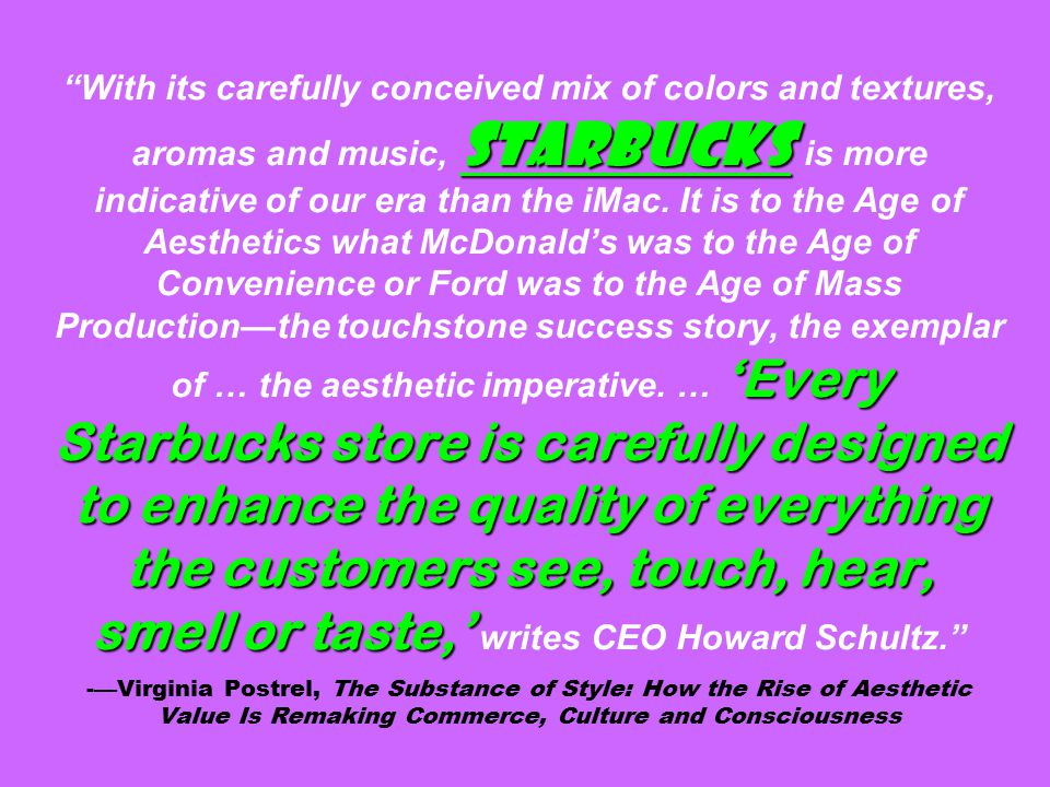 """Starbucks 'Every Starbucks store is carefully designed to enhance the quality of everything the customers see, touch, hear, smell or taste,' """"With its"""