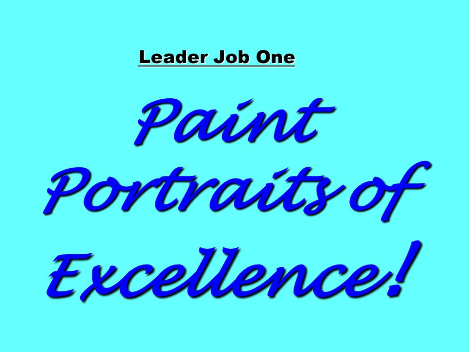 Leader Job One Paint Portraits of Excellence !