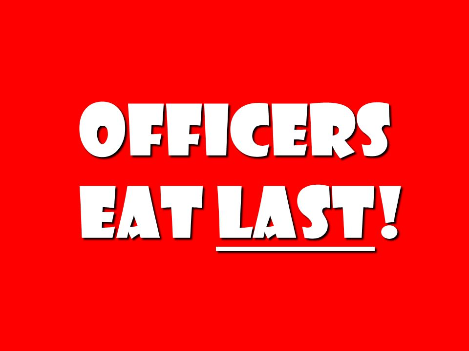 Officers eat last!