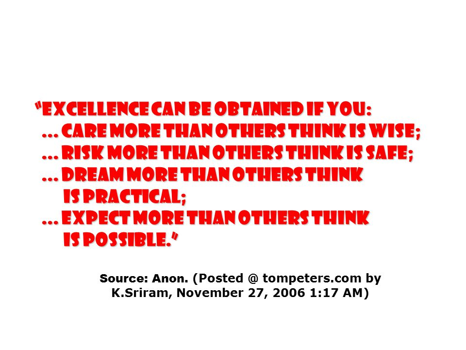 Excellence can be obtained if you:...care more than others think is wise;...