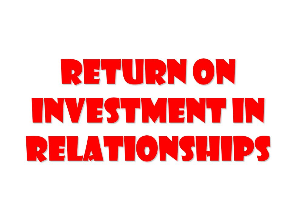 Return On Investment In Relationships