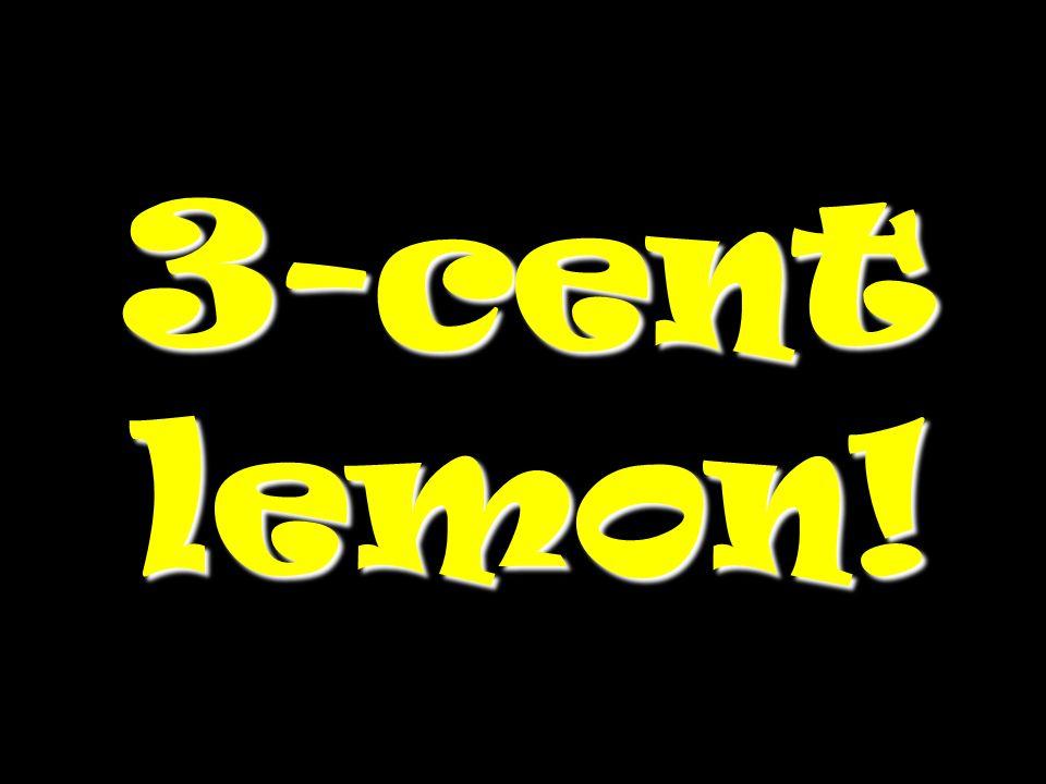 3-cent lemon!