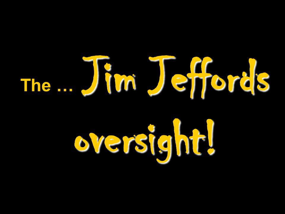 Jim Jeffords oversight! The … Jim Jeffords oversight!